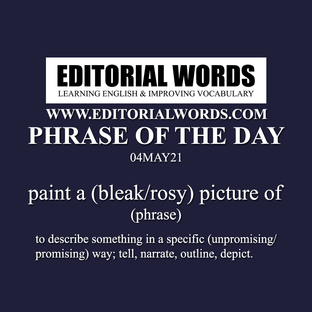 Phrase of the Day (paint a (bleak/rosy) picture of)-04MAY21