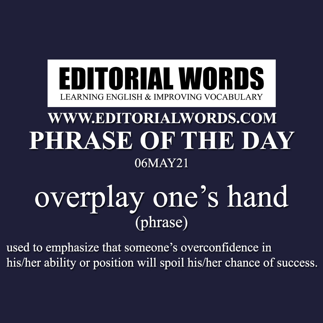 Phrase of the Day (overplay one's hand)-06MAY21