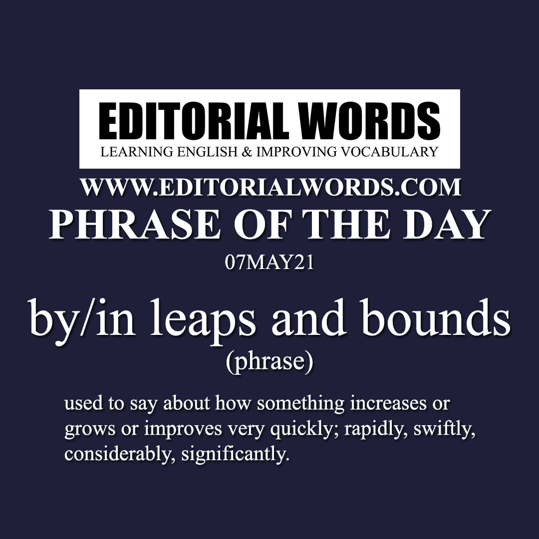 Phrase of the Day (by/in leaps and bounds)-07MAY21