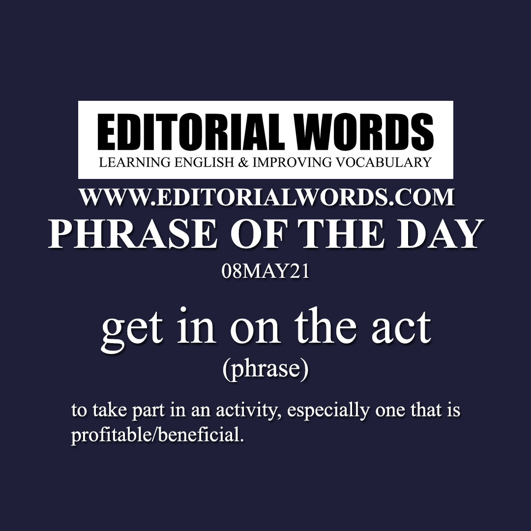 Phrase of the Day (get in on the act)-08MAY21