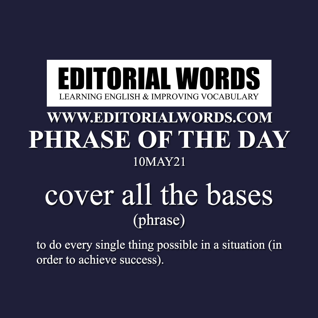 Phrase of the Day (cover all the bases)-10MAY21