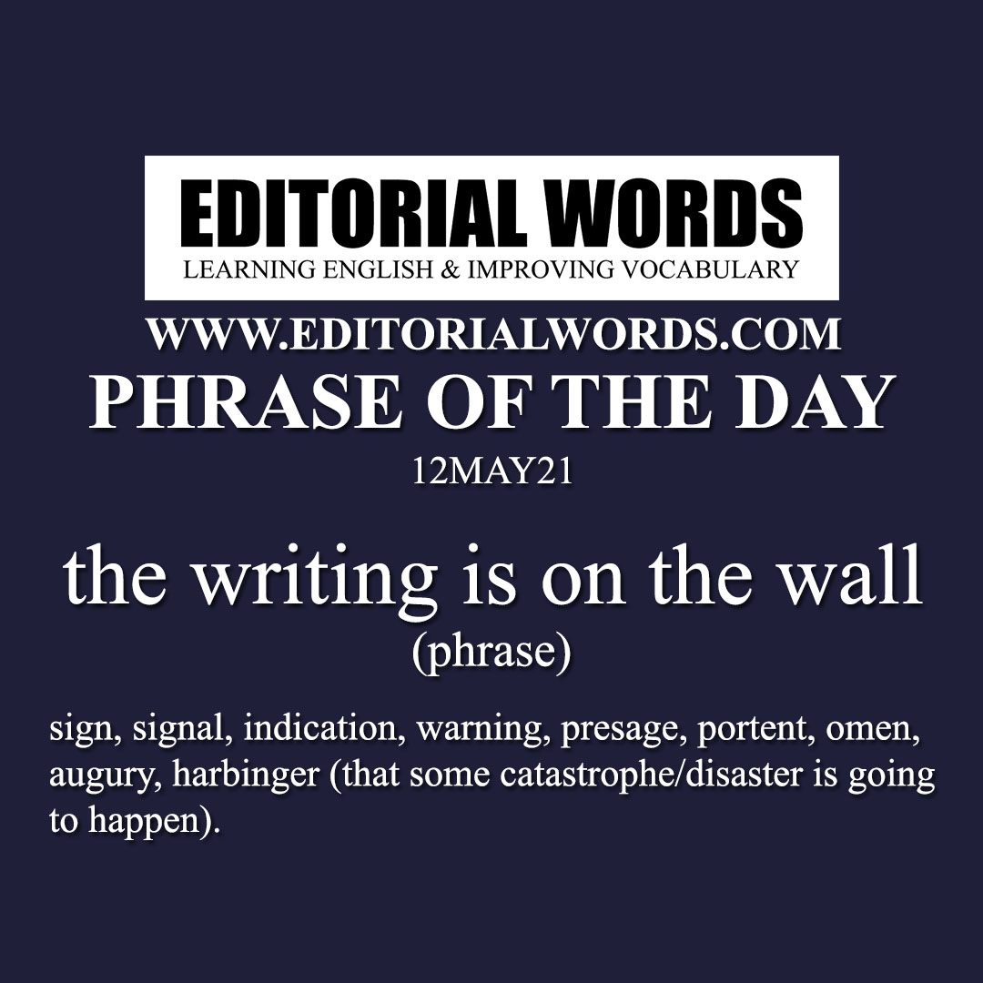 Phrase of the Day (the writing is on the wall)-12MAY21