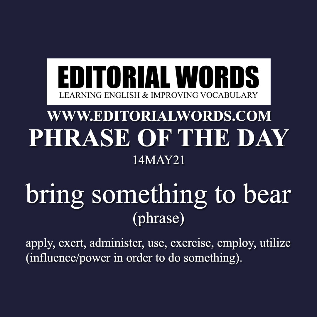 Phrase of the Day (bring something to bear)-14MAY21