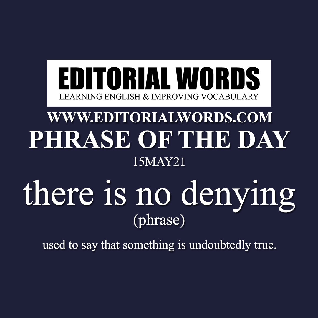 Phrase of the Day (there is no denying)-15MAY21