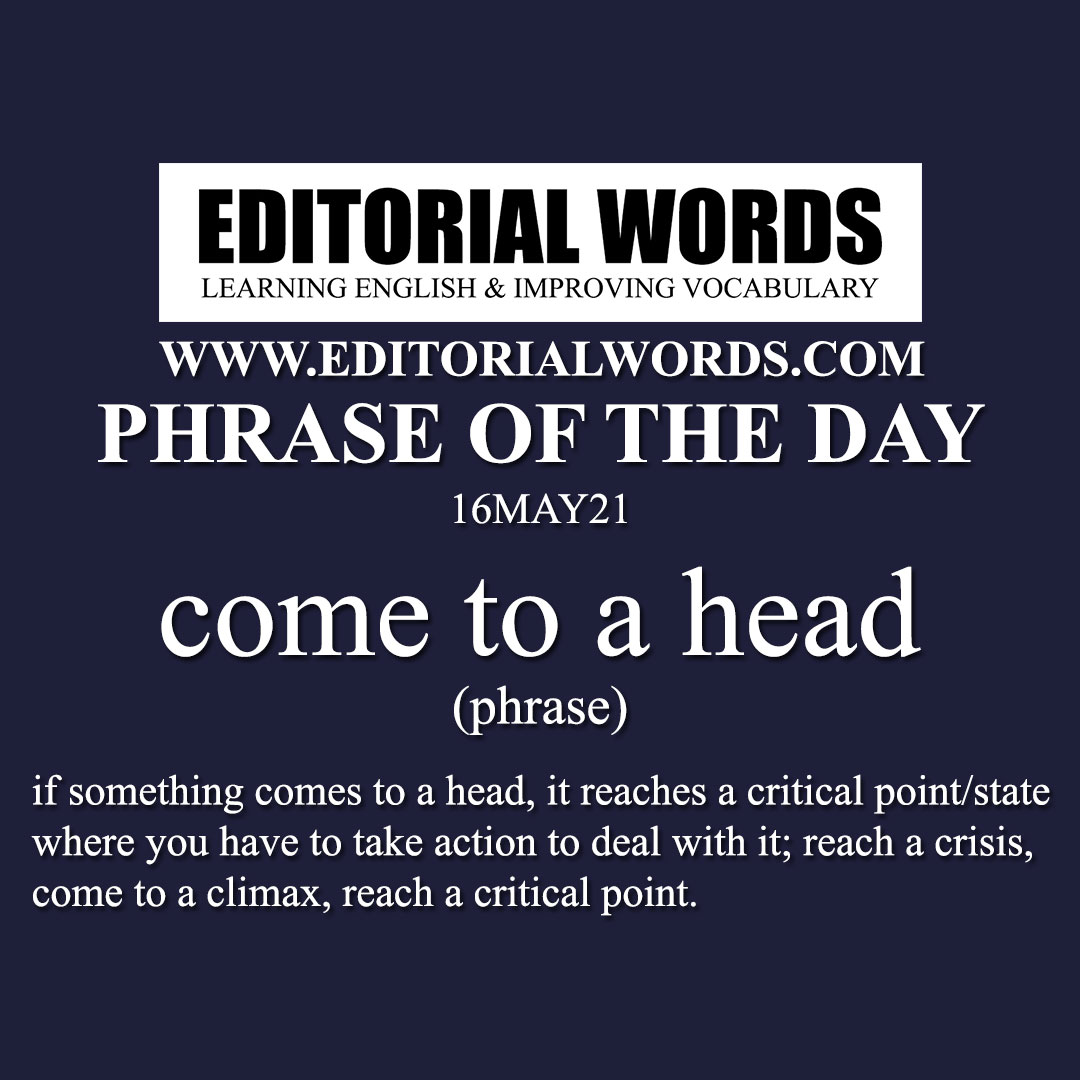 Phrase of the Day (come to a head)-16MAY21