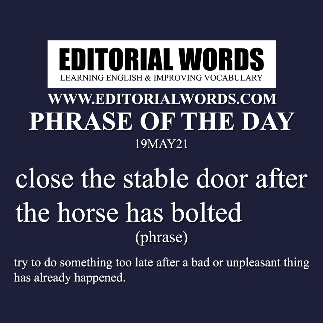 Phrase of the Day (close the stable door after the horse has bolted)-19MAY21