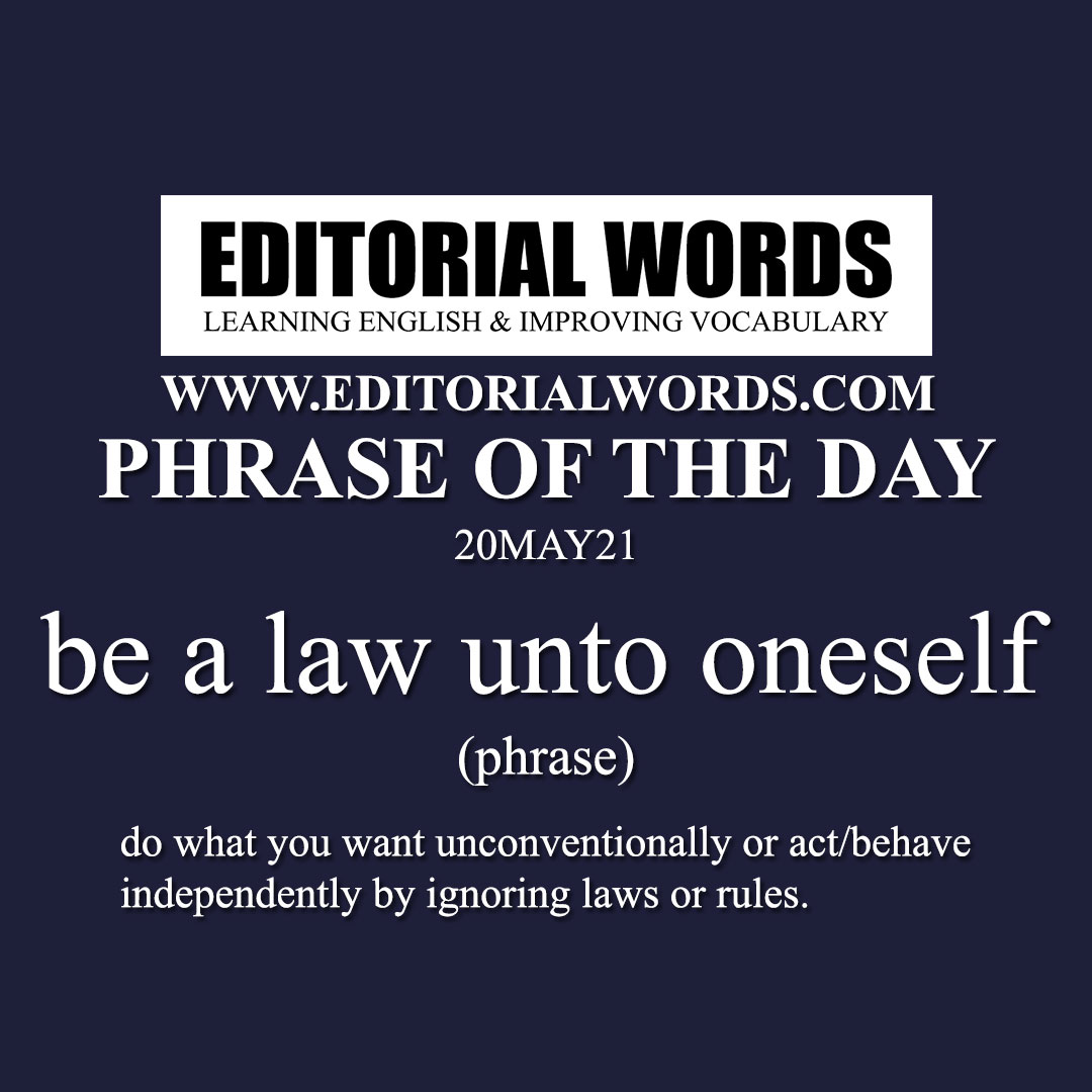 Phrase of the Day (be a law unto oneself)-20MAY21