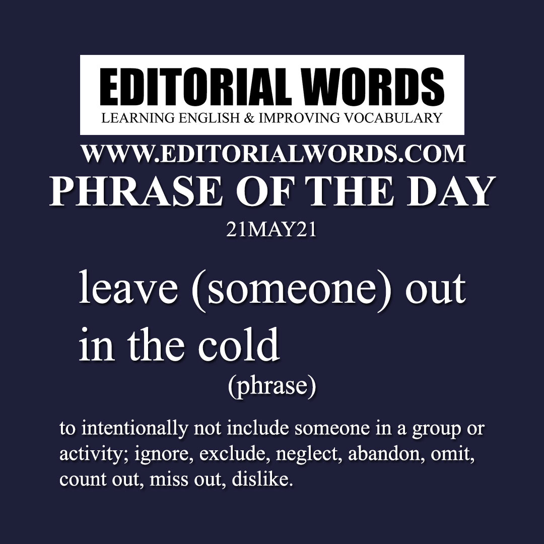 Phrase of the Day (leave (someone) out in the cold)-21MAY21