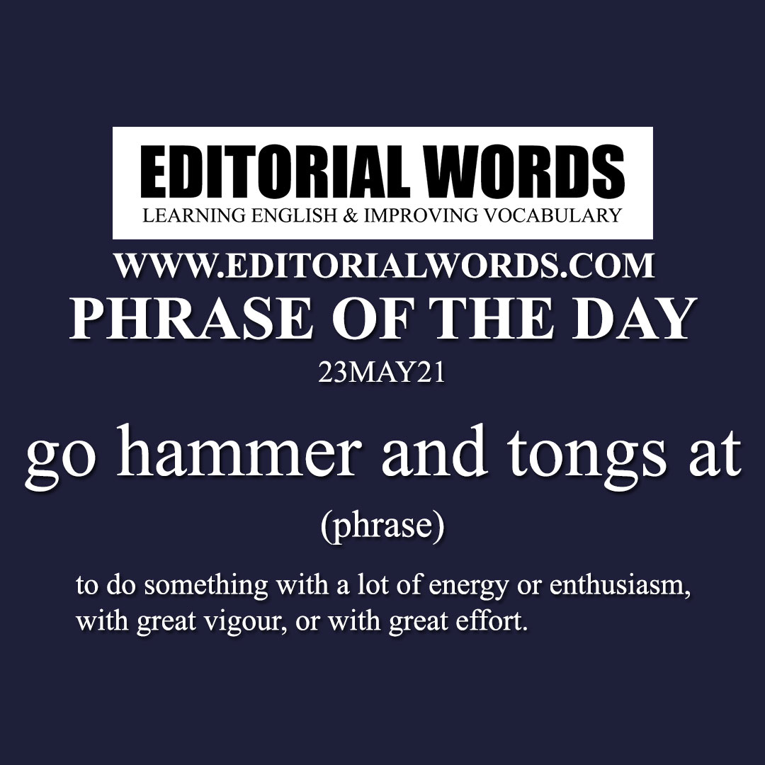 Phrase of the Day (go hammer and tongs at)-23MAY21