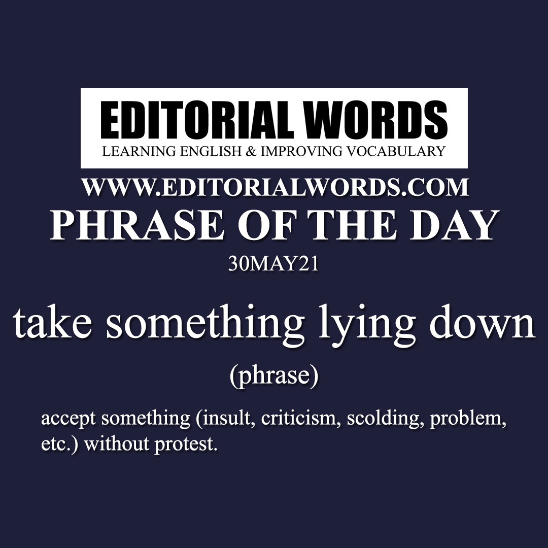 Phrase of the Day (take something lying down)-30MAY21