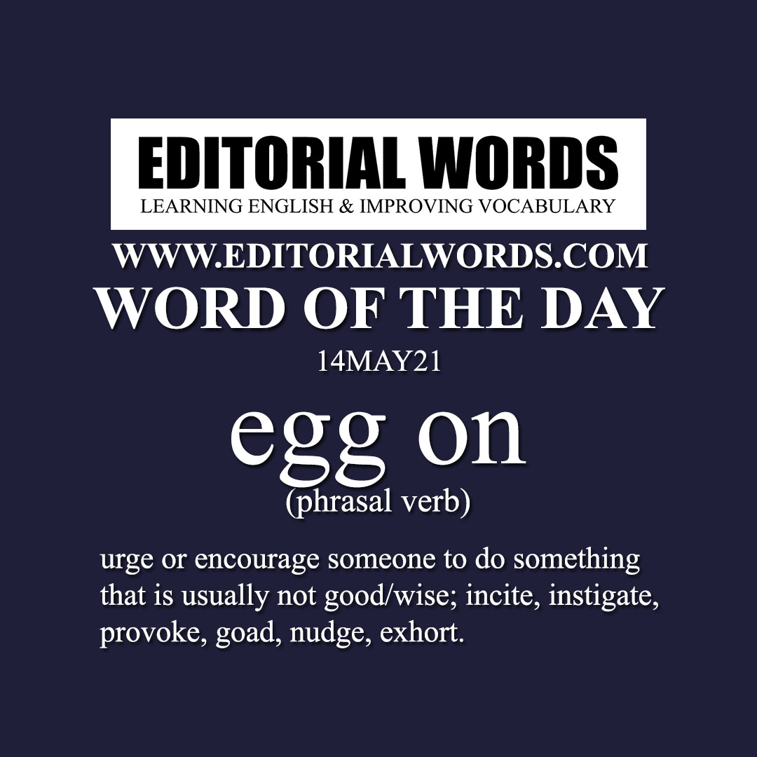 Word of the Day (egg on)-14MAY21