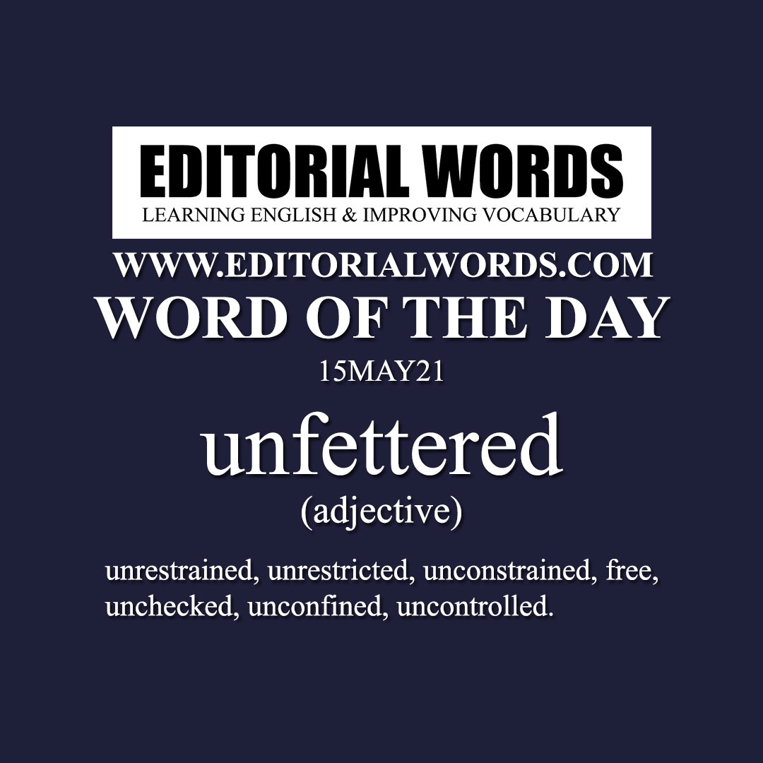 Word of the Day (unfettered)-15MAY21