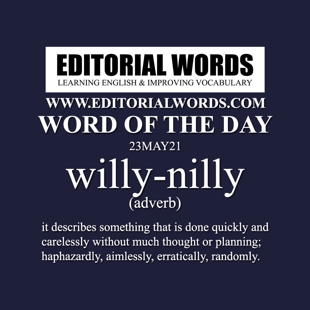 Word of the Day (willy-nilly)-23MAY21