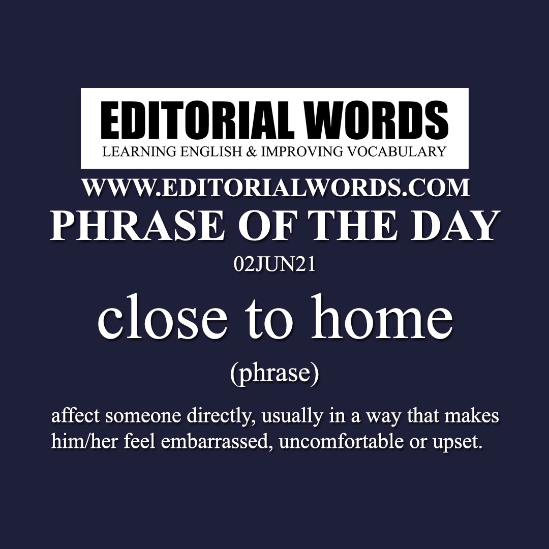 Phrase of the Day (close to home)-02JUN21