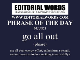 Phrase of the Day (go all out)-03JUN21