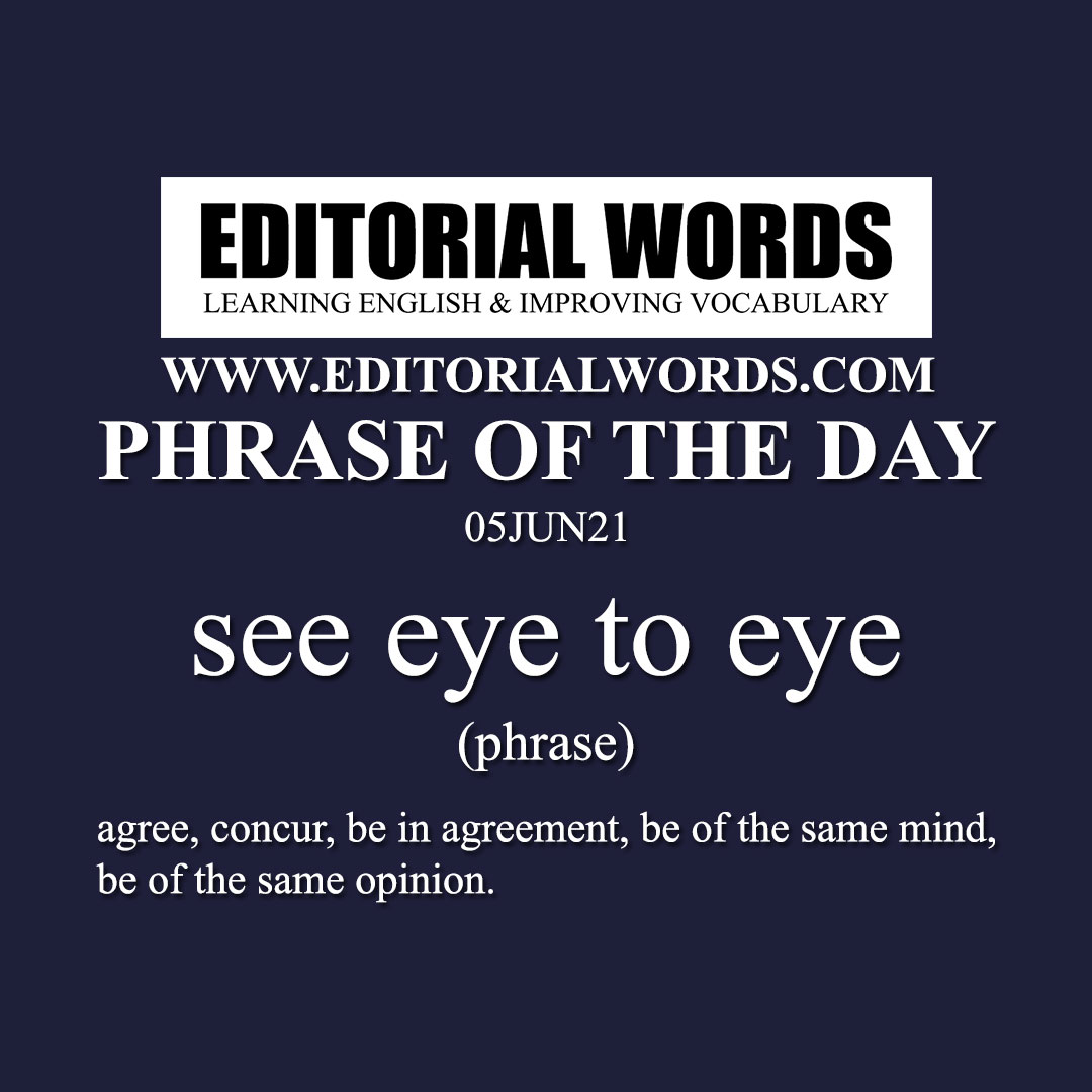 Phrase of the Day (see eye to eye)-05JUN21