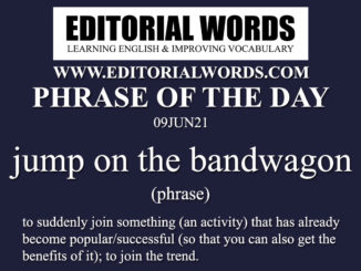 Phrase of the Day (jump on the bandwagon)-09JUN21