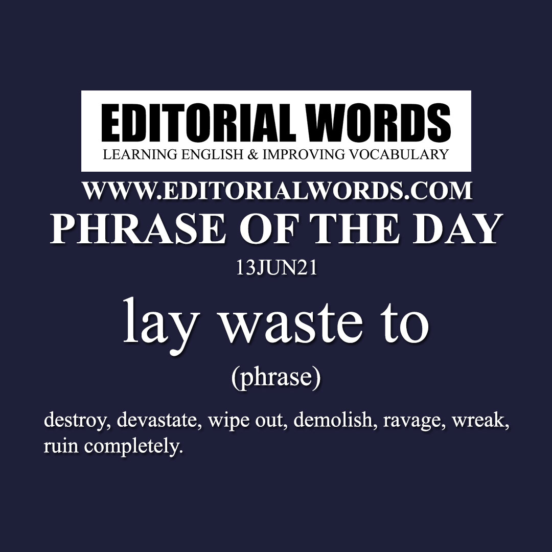 Phrase of the Day (lay waste to)-13JUN21