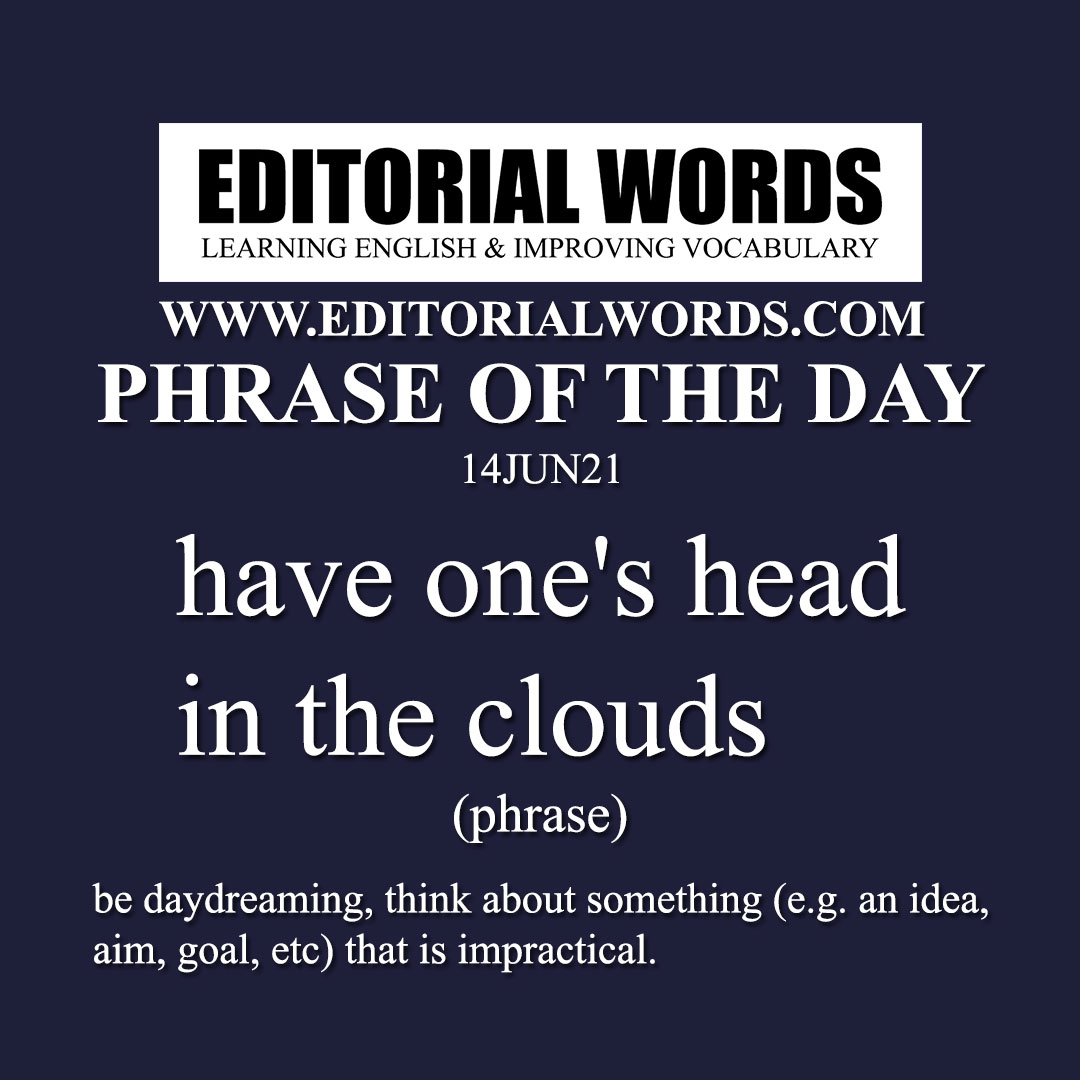 Phrase of the Day (have one's head in the clouds)-14JUN21