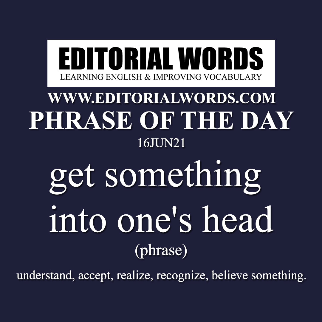 Phrase of the Day (get something into one's head)-16JUN21