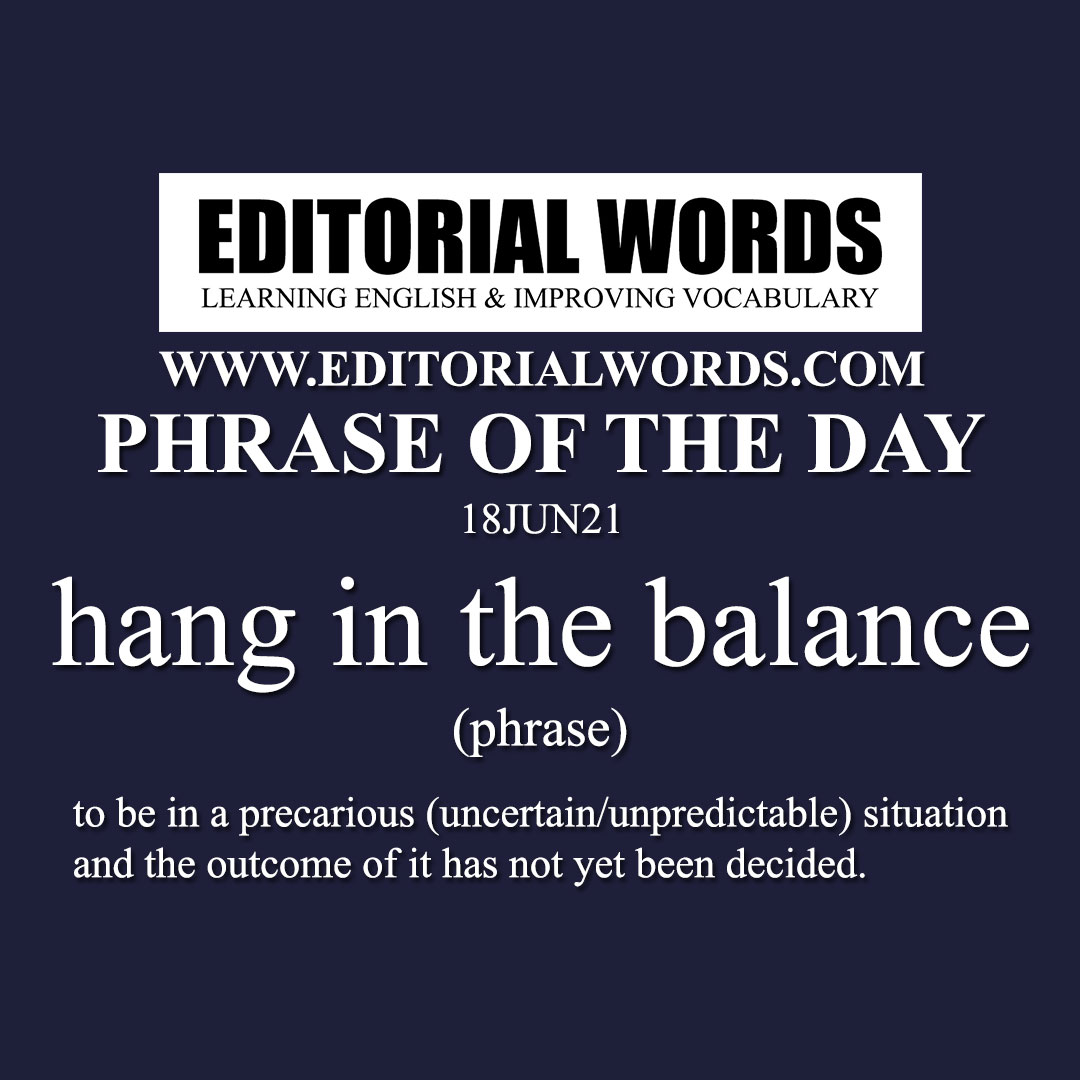 Phrase of the Day (hang in the balance)-18JUN21