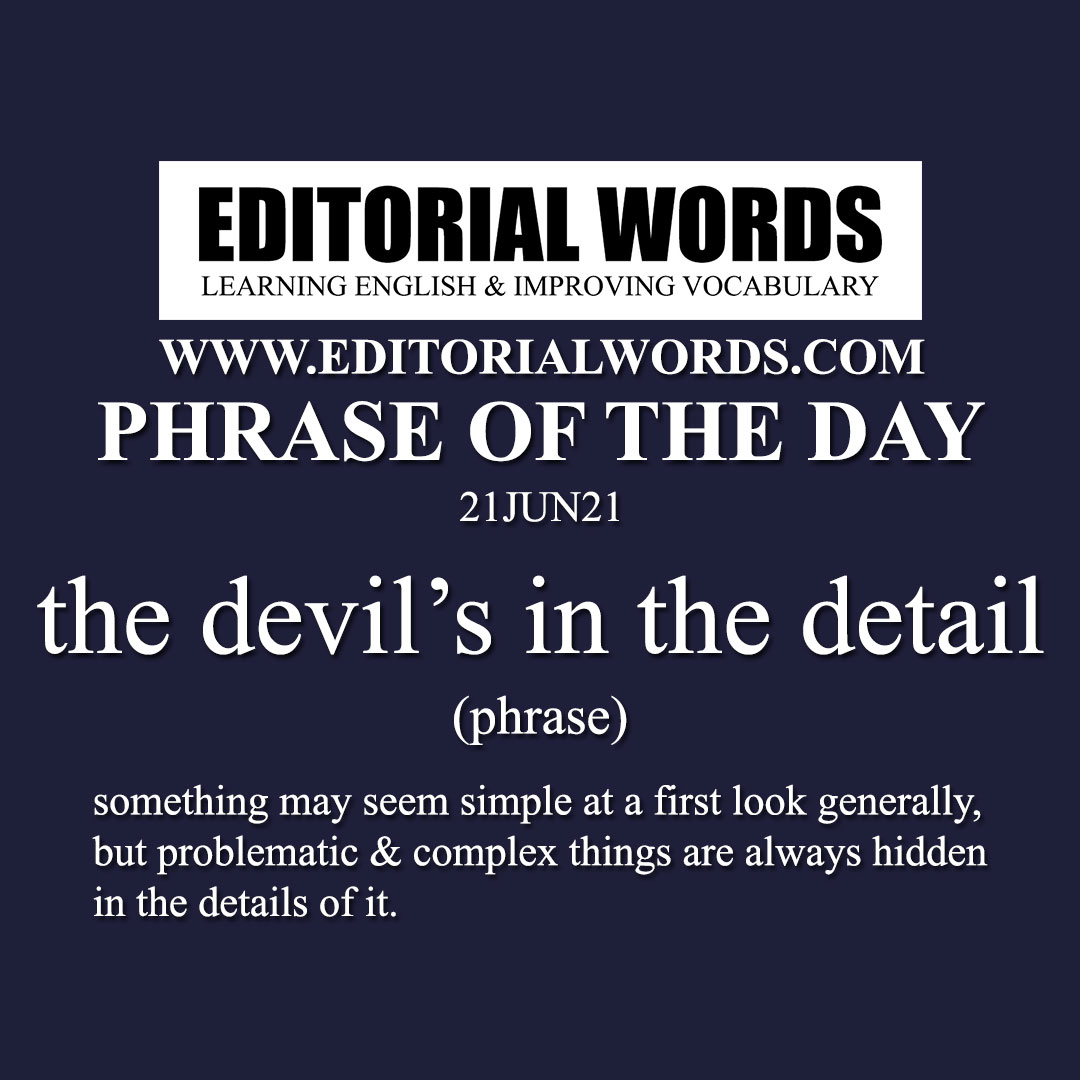 Phrase of the Day (the devil's in the detail)-21JUN21