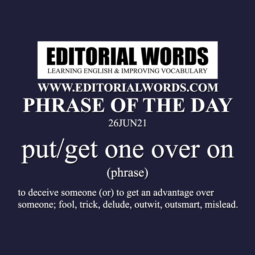 Phrase of the Day (put/get one over on)-26JUN21