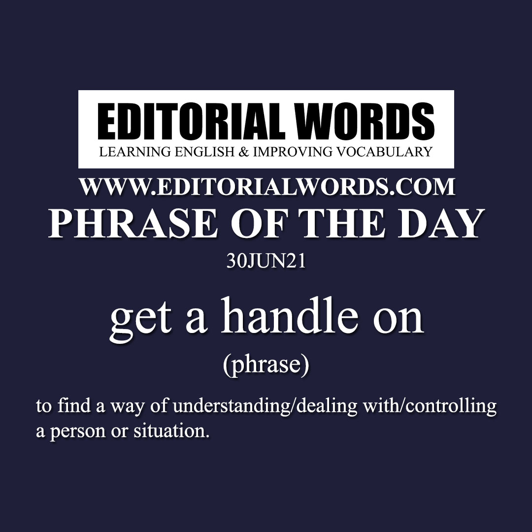 Phrase of the Day (get a handle on)-30JUN21