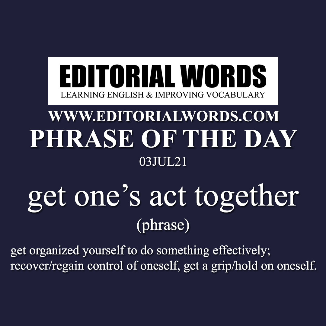 Phrase of the Day (get one's act together)-03JUL21