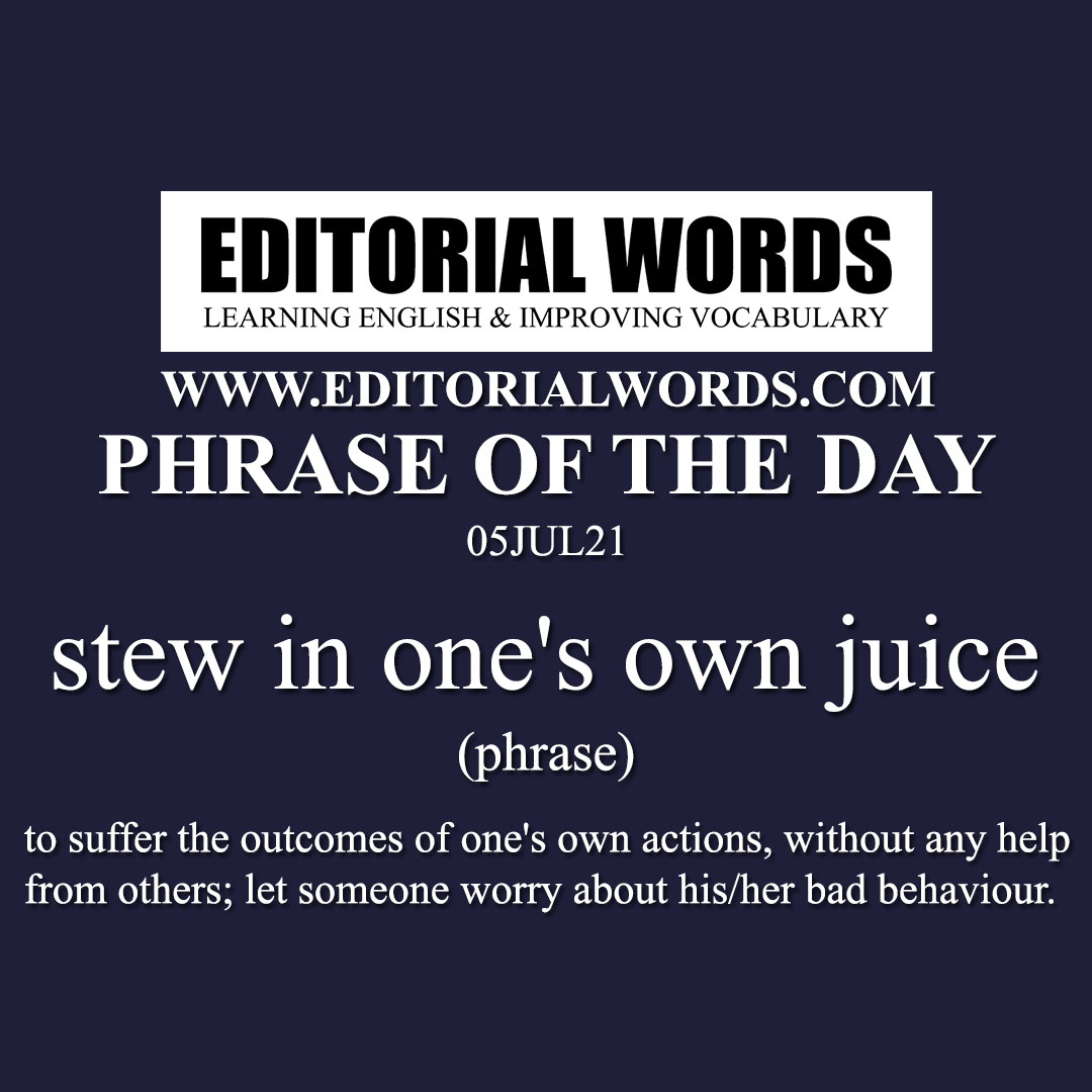 Phrase of the Day (stew in one's own juice)-05JUL21