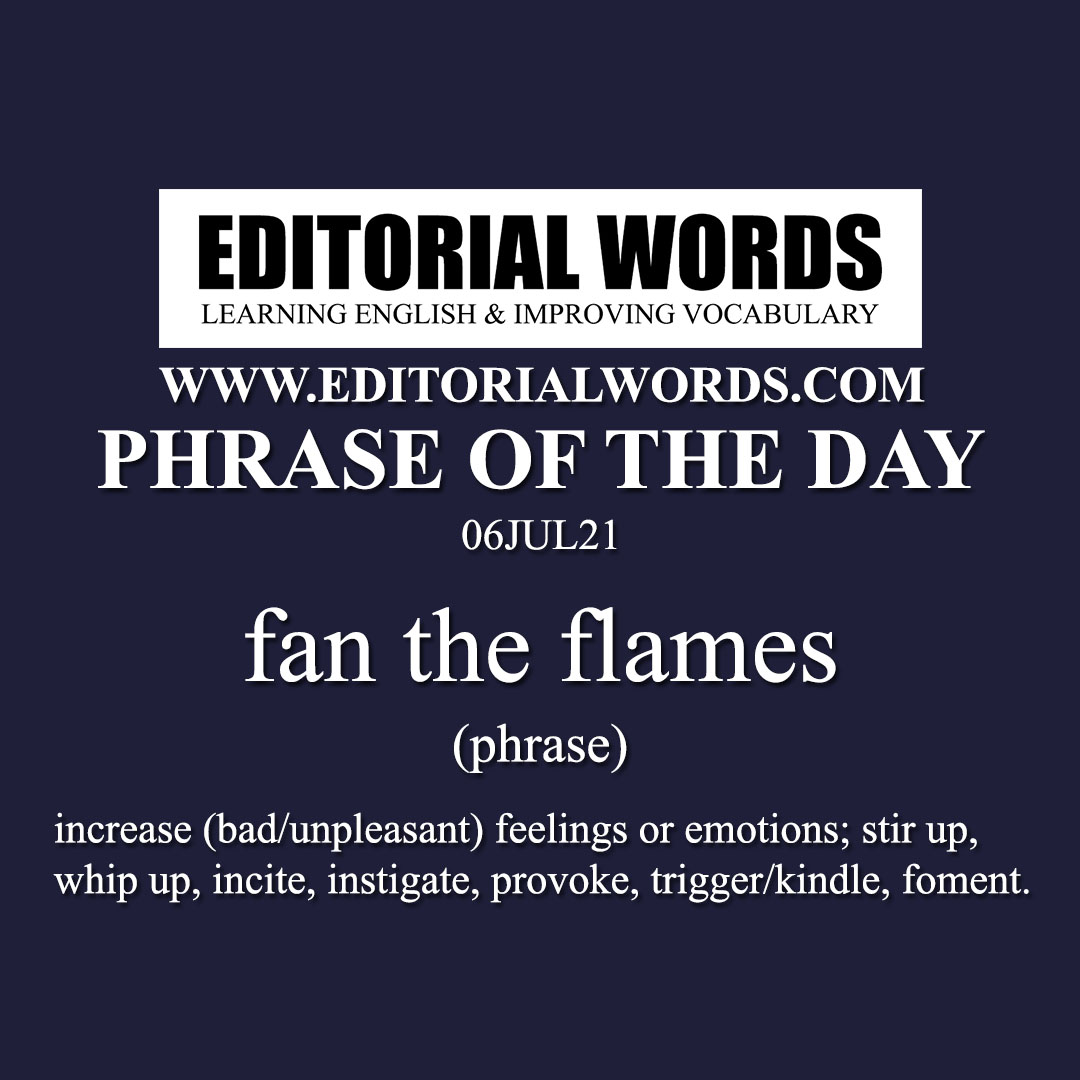 Phrase of the Day (fan the flames)-06JUL21
