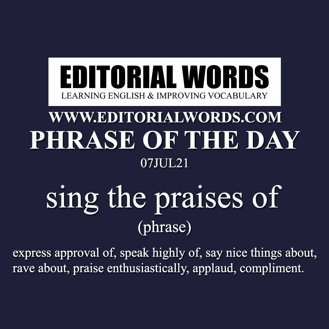 Phrase of the Day (sing the praises of)-07JUL21