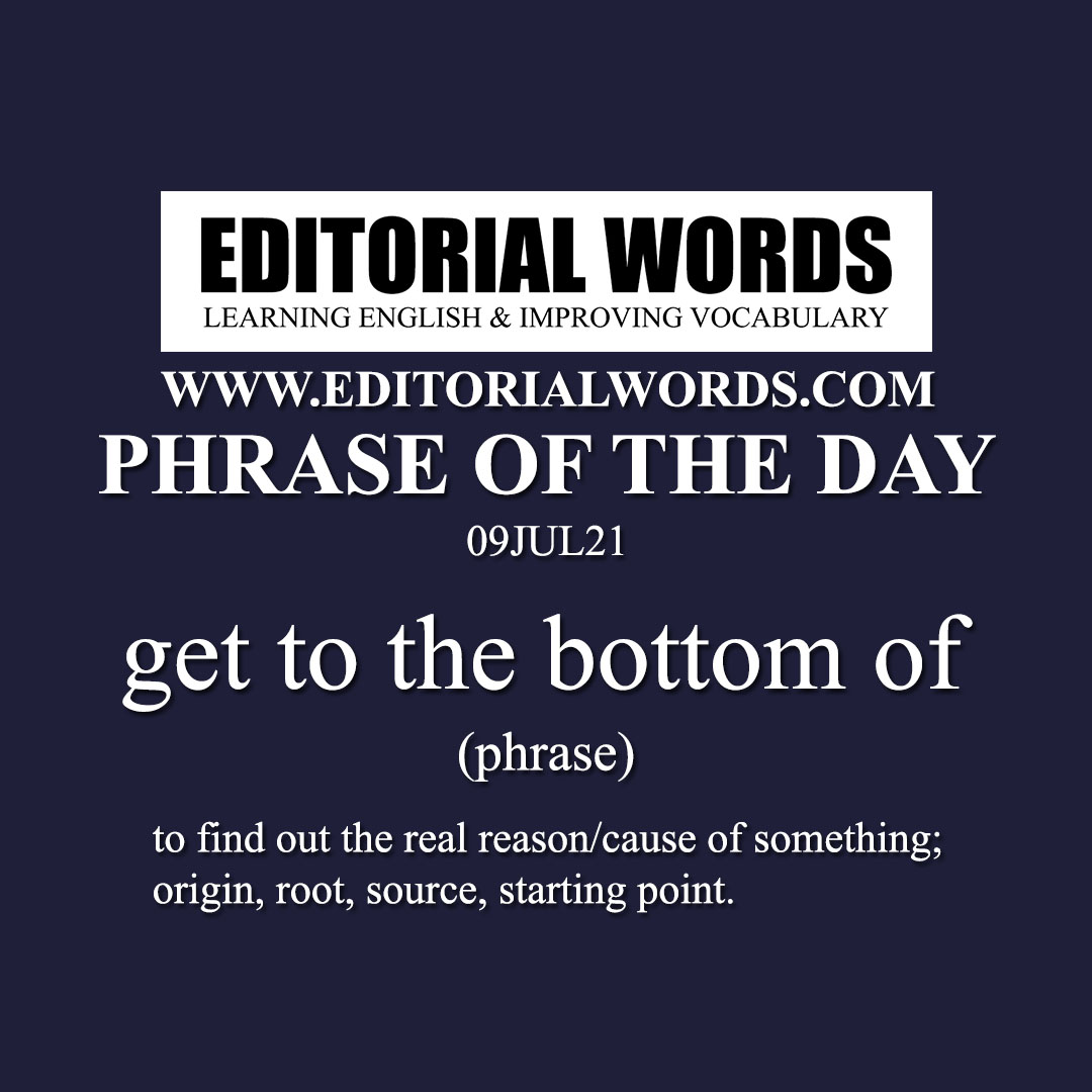 Phrase of the Day (get to the bottom of)-09JUL21
