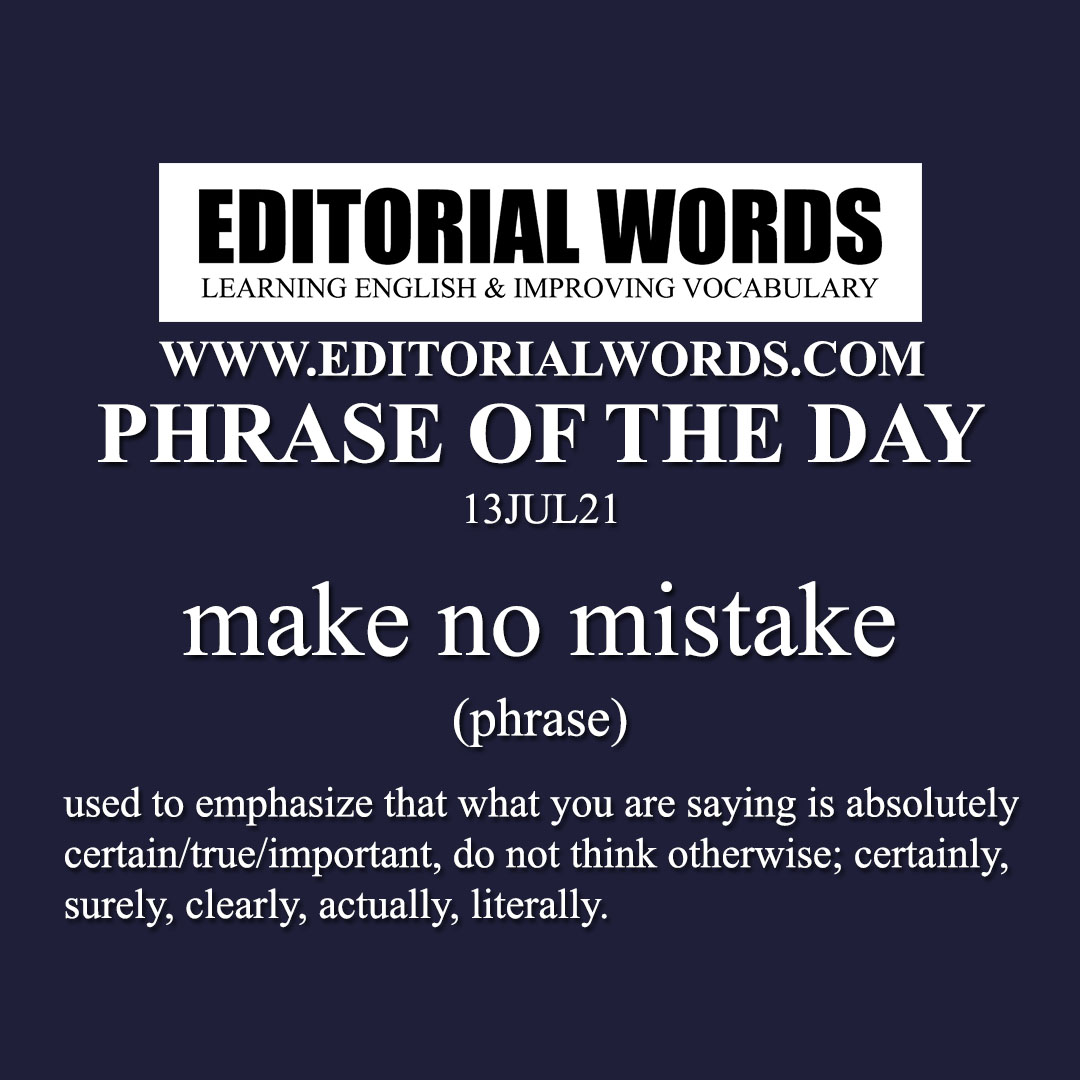 Phrase of the Day (make no mistake)-13JUL21