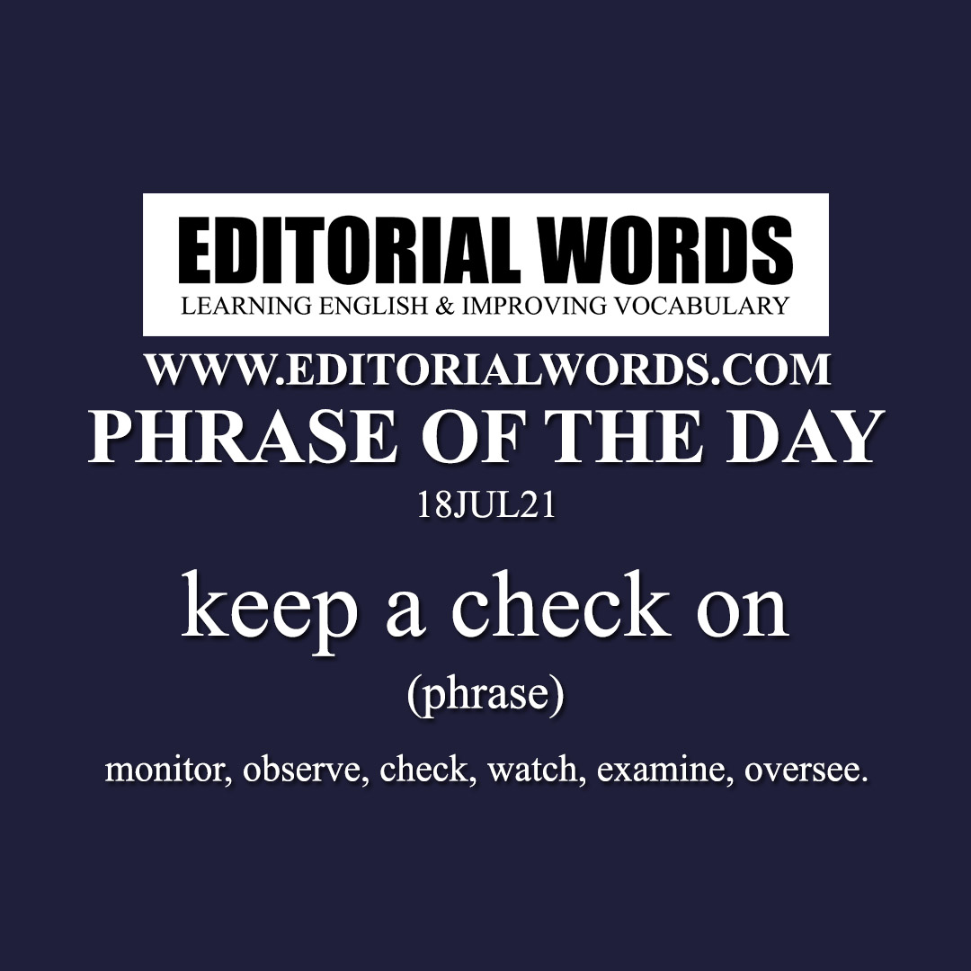 Phrase of the Day (keep a check on)-18JUL21