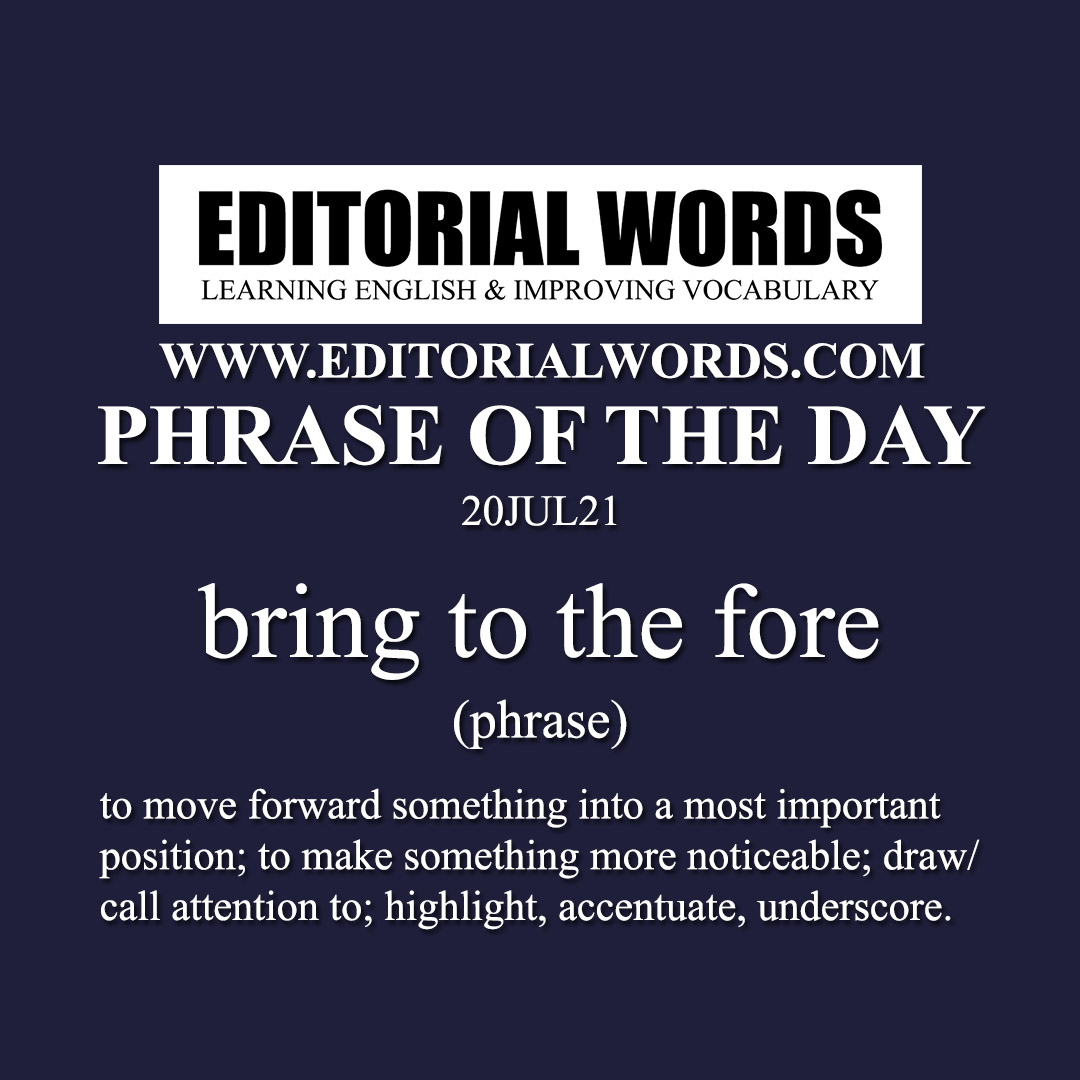 Phrase of the Day (bring to the fore)-20JUL21