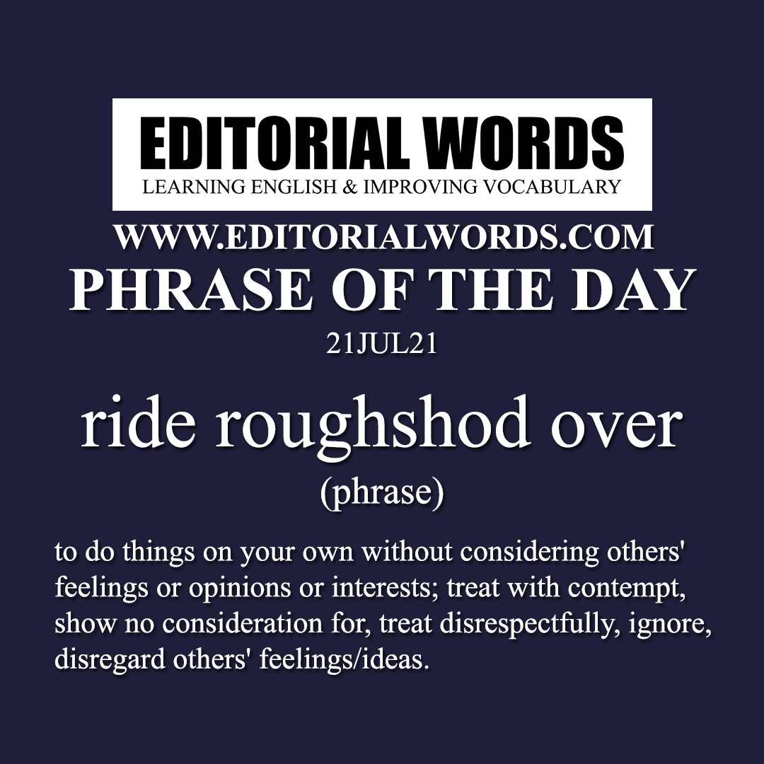 Phrase of the Day (ride roughshod over)-21JUL21